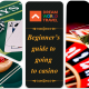 Beginner's guide to going to casino