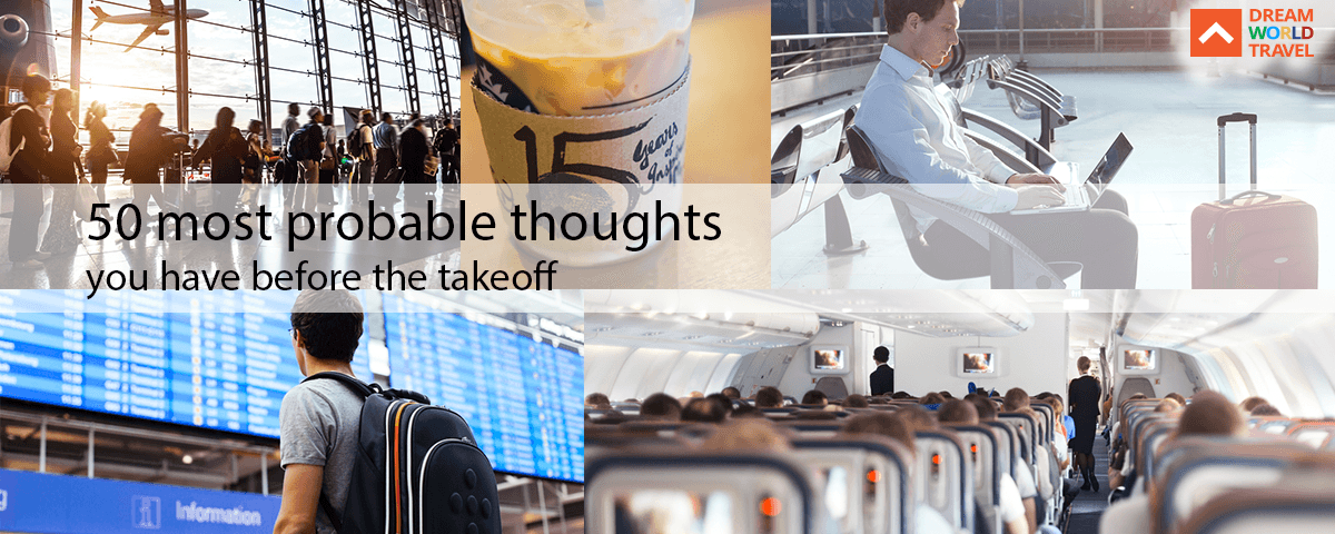 50 most probable thoughts you have before the take off