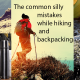 The common silly mistakes while hiking and backpacking